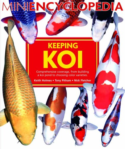 Mini Encyclopedia of Keeping Koi: Keith Holmes,Tony Pitham,Nick Fletcher