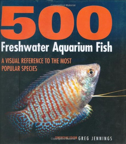 500 Freshwater Aquarium Fish: Jennings, Greg