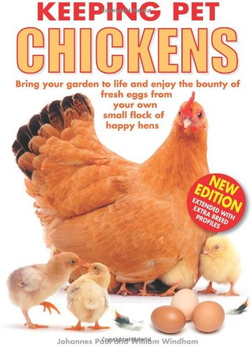 Keeping Pet Chickens: Bring Your Garden to Life and Enjoy the Bounty of Fresh Eggs from Your Own ...