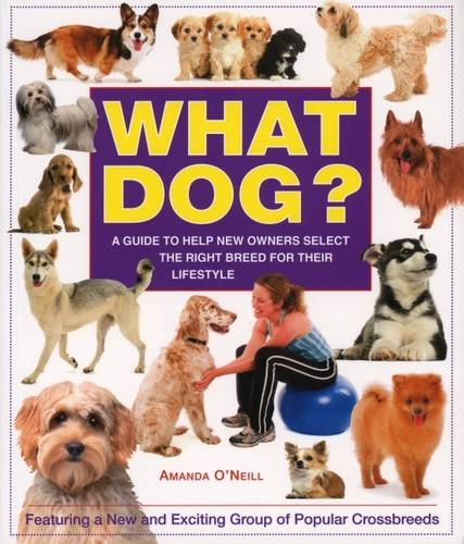 What Dog?: A Guide to Help New Owners Select the Right Breed for Their Lifestyle: O'Neill, Amanda
