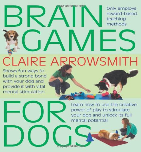 9781842862773: Brain Games for Dogs: Fun Ways to Build a Strong Bond with Your Dog and Provide it with Vital Mental Stimulation