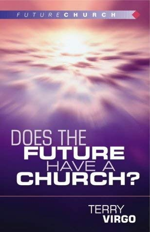 Does the Future Have a Church? (1842911538) by Terry Virgo