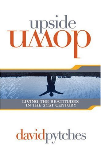 Upside Down: Living the Beatitudes in the 21st Century (184291345X) by David Pytches
