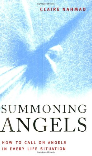 Summoning Angels: How to Call on Angels in Every Life Situation (1842930702) by Claire Nahmad