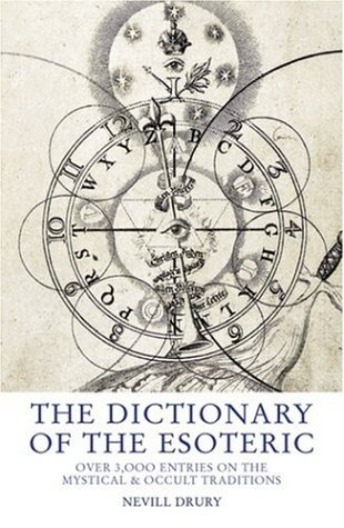 The Dictionary Of The Esoteric: Over 3,000 Entries On The Mystical And Occult Traditions: Drury, ...