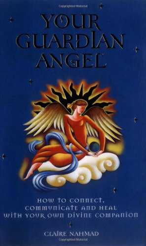 9781842931417: Your Guardian Angel: How to Connect, Communicate, and Heal with Your Own Divine Companion