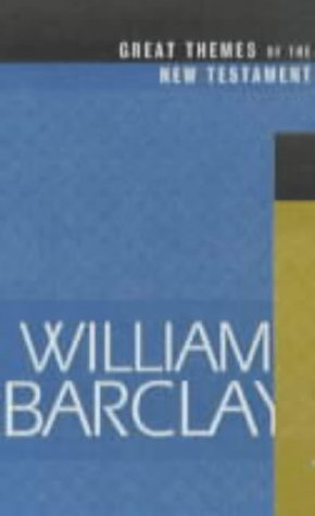 Great themes of the New Testament: Barclay, William