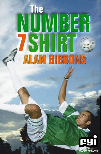 The Number 7 Shirt (FYI: Fiction with Stacks of Facts S.) (9781842995365) by Alan Gibbons