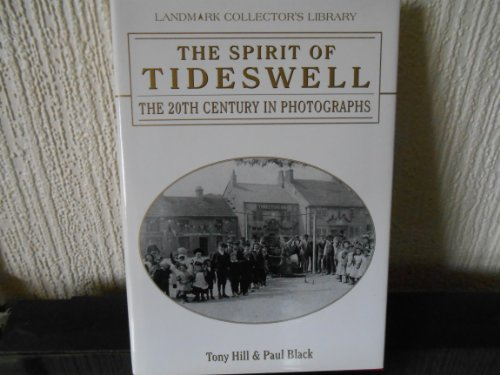 The Spirit of Tideswell: The 20th Century in Photographs (Landmark Collector's Library) (1843060108) by Hill, Tony; Black, Paul