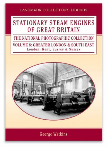 Stationary Steam Engines of Great Britain: the National Photographic Collection: London and the South East Vol 8 (1843060124) by George Watkins