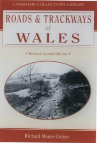 Roads and Trackways of Wales (Landmark Collector's Library): Moore-Colyer, Richard J.