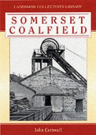 The Somerset Coalfield (Landmark Collector's Library) (1843060299) by John Cornwell