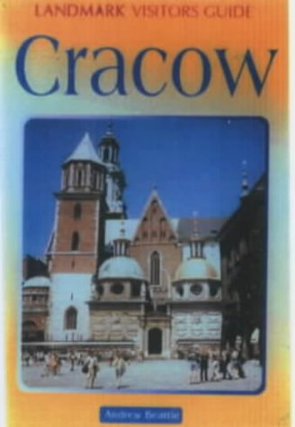 Landmark Visitors Guides Cracow (Landmark Visitors Guides) (Landmark Visitors Guide Krakow) (1843060337) by Andrew Beattie; Tim Pepper