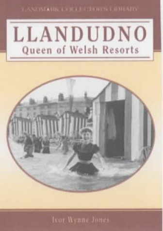 Llandudno: Queen of Welsh Resorts (Landmark Collector's Library) (1843060485) by Ivor Wynne Jones