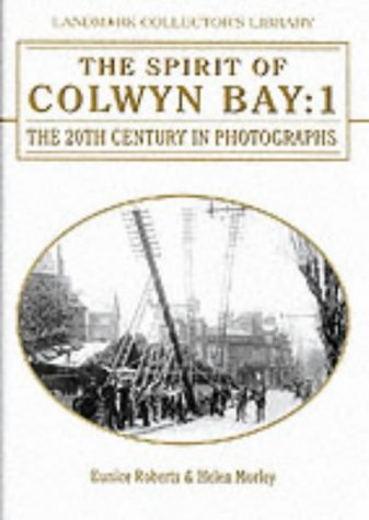 The Spirit of Colwyn Bay: 1 The 20th Century in Photographs: Eunice ROBERTS and Helen MORLEY