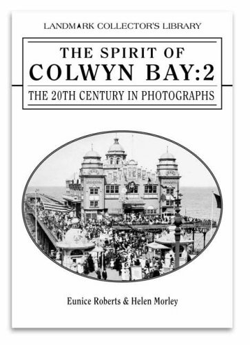 The Spirit of Colwyn Bay: 2 The 20th Century in Photographs: Eunice ROBERTS and Helen MORLEY