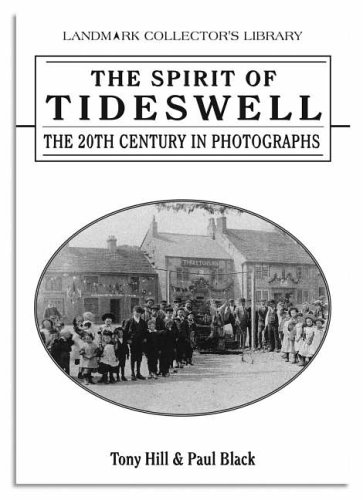 The Spirit of Tideswell: The 20th Century in Photographs (Spirit of ..Series) (1843061333) by Tony Hill; Paul Black