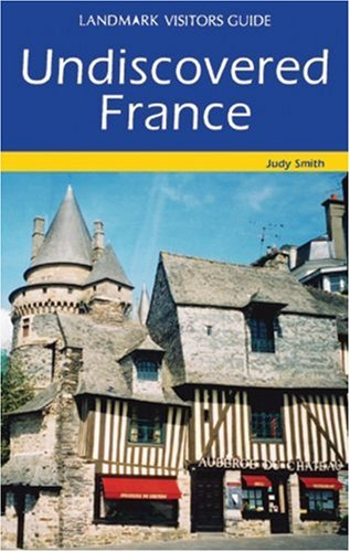 Undiscovered France (Landmark Visitors Guide Undiscovered France): Judy Smith