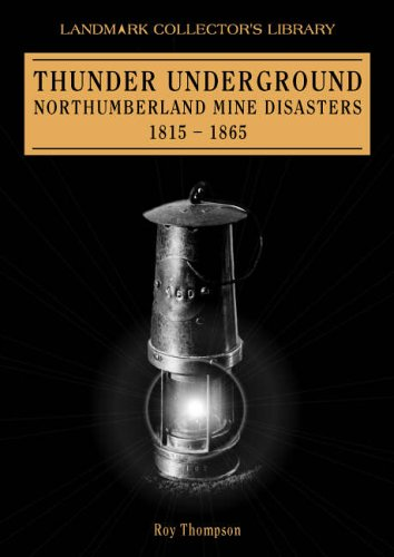 Thunder Underground: Northumberland Mine Disasters 1815-1865