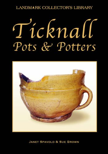 Ticknall Pots and Potters from the Late Fifteenth Century to 1888