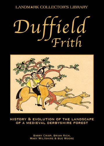 9781843061915: Duffield Frith: History and Evolution of the Landscape of a Medieval Derbyshire Forest (Landmark Collector's Library)