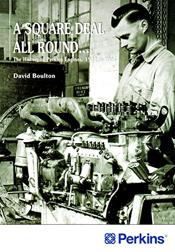A Square Deal All Round - the history of Perkins Engines, 1932 to 2006: David Boulton