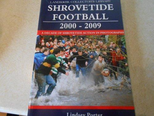 Shrovetide Football 2000-2009: A Decade of Shrovetide Action in Photographs (Landmark Collectors ...