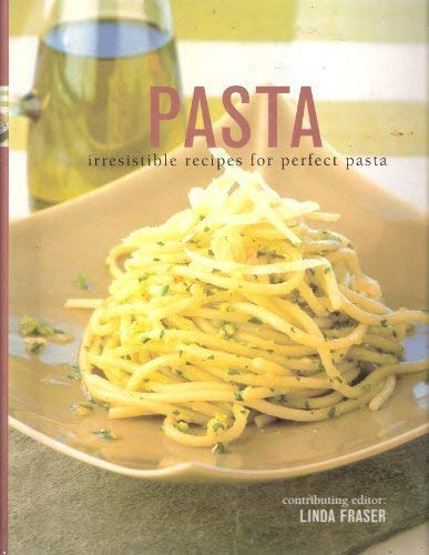 Pasta: Irresistible Recipes for Perfect Pasta