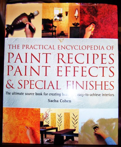 Practical Encyclopedia of Paint Recipes Paint Effects, & Special Finishes: Sacha Cohen