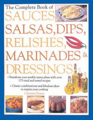 9781843091639: The Complete Book of Sauces, Salsas, Dips, Relishes, Marinades & Dressings