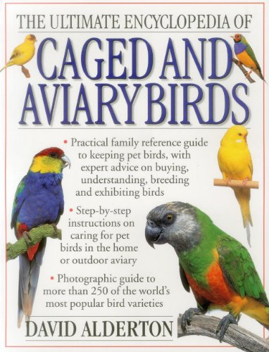 9781843091646: The Ultimate Encyclopedia Of Caged And Aviary Birds: Practical Family Reference Guide To Keeping Pet Birds, With Expert Advice On Buying, Understanding, Breeding And Exhibiting Birds