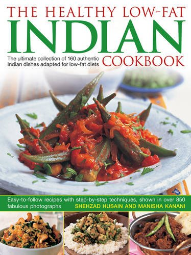 9781843091806: The Healthy Low-Fat Indian Cookbook: The Ultimate Collection Of 160 Authentic Indian Dishes Adapted For Low-Fat Diets, With 850 Photographs