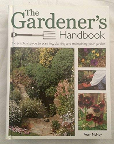 9781843091882: The Gardener's Handbook: The practical guide to planning, planting, and maintaining your garden