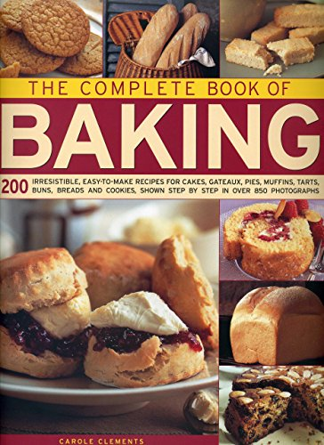 9781843092568: The Complete Book of Baking: 200 Irresistible, Easy-To-Make Recipes For Cakes, Gateaux, Pies, Muffins, Tarts, Buns, Breads And Cookies Shown Step By Step In Over 850 Photographs