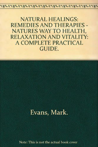 NATURAL HEALINGS: REMEDIES AND THERAPIES - NATURES WAY TO HEALTH, RELAXATION AND VITALITY: A ...