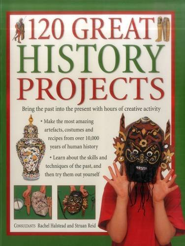 9781843093688: 120 Great History Projects: Bring The Past Into The Present With Hours Of Creative Activity