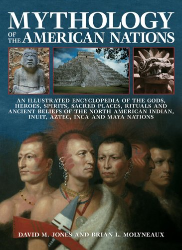 9781843094036: Mythology Of The American Nations: An Illustrated Encyclopedia Of The Gods, Heroes, Spirits, Sacred Places, Rituals And Ancient Beliefs Of The North ... Indian, Inuit, Aztec, Inca And Maya Nations