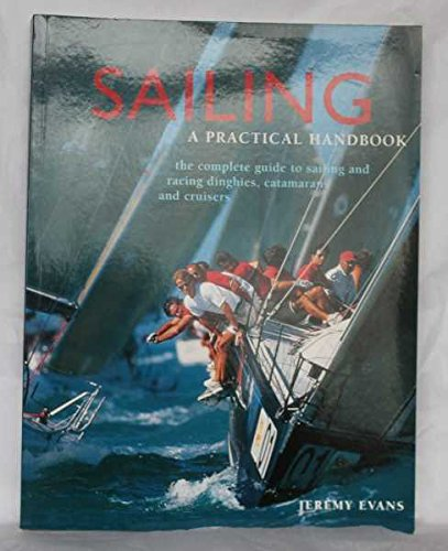 9781843094593: SAILING: A PRACTICAL HANDBOOK. THE COMPLETE GUIDE TO SAILING AND RACING DINGHIES, CATAMARANS AND CRUISERS
