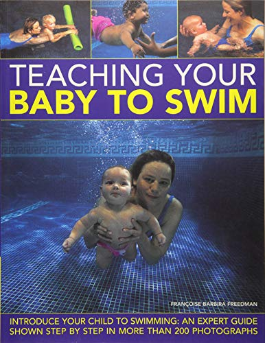 9781843094609: Teaching Your Baby to Swim: Introduce Your Child to Swimming: An Expert Guide Shown Step By Step in More Than 200 Photographs