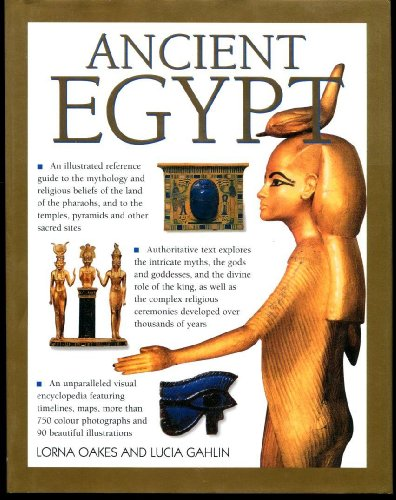 Ancient Egypt: An Illustrated Reference to the Mythology and Religious Beliefs of the land of the...