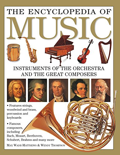 The Encyclopedia of Music: Instruments Of The Orchestra And The Great Composers: Max Wade-Matthews,...