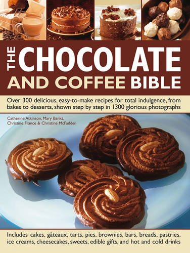 9781843095408: The Chocolate and Coffee Bible: Over 300 Delicious, Easy-To-Make Recipes For Total Indulgence, From Bakes To Desserts, Shown Step By Step In 1300 Glorious Photographs