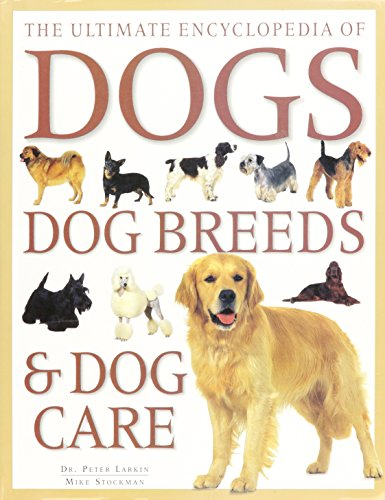 9781843095613: The Ultimate Encyclopedia of Dogs, Dog Breeds & Dog Care