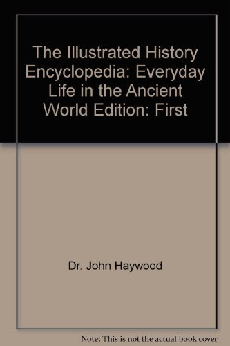 The Illustrated History Encyclopedia: Everyday Life in: Dr. John Haywood