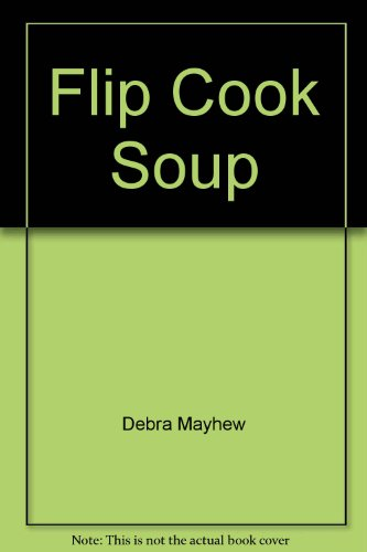 Flip Cook Soup (1843096609) by Debra Mayhew
