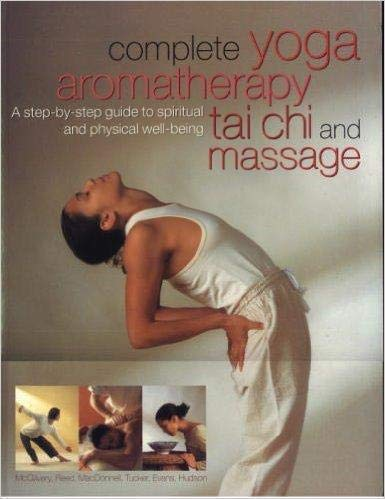 9781843096764: Complete Yoga Aromatherapy, Tai Chi and Massage: A step-by-step guide to spiritual and physical well-being