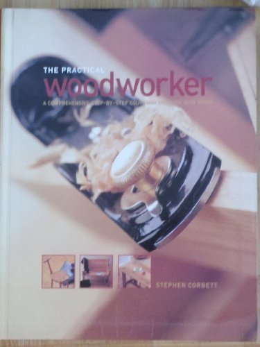 9781843096870: The Practical Woodworker: A Comprehensive Step-By-Step Course in Working with Wood
