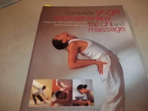 9781843097044: Complete yoga, aromatherapy, tai chi and massage : a step-by-step guide to spiritual and physical well-being