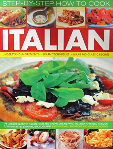 9781843098065: Step-by-step How to Cook Italian: Understand Ingredients, Learn Techniques, Make 100 Classic Recipies