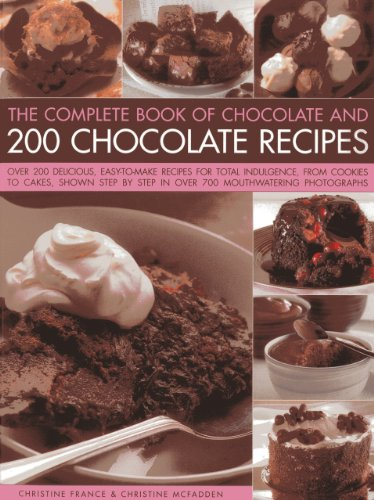 The Complete Book of Chocolate and 200 Chocolate Recipes: Over 200 Delicious Easy-To-Make Recipes ...